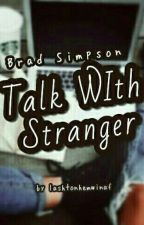 Talk with Stranger ● Brad Simpson by Lashtonhemwinaf