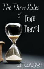 The Three Rules of Time Travel by adalaide391