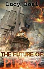 The Future of Piracy by LucyBoal