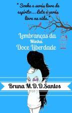 Lembranças da Minha Doce Liberdade by BrunaMichelly88