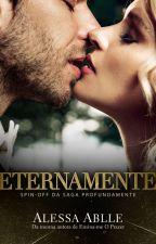 Eternamente | Um livro de Profundamente by AlessaAblle