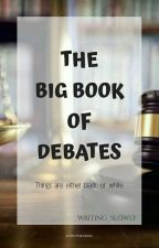The Big Book Of Debates!  by Bloomix2004