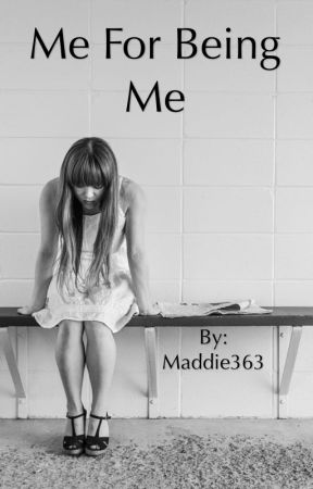 Me For Being Me by Maddie363