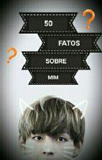 50 FATOS SOBRE MIM by AllyJin4