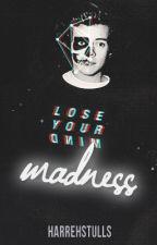 Madness ➮ Harry Styles AU by HarrehStulls
