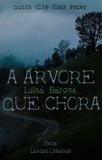 A árvore que chora - Projeto Lendas Urbanas by luisabarone_autora