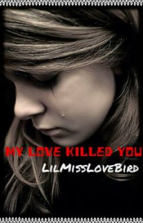 My love killed you by lilmisslovebird