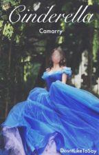 Cinderella (Camarry) by DosntLikeToSay