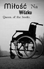 Miłość na wózku | Skończone by _Queenofthebooks_