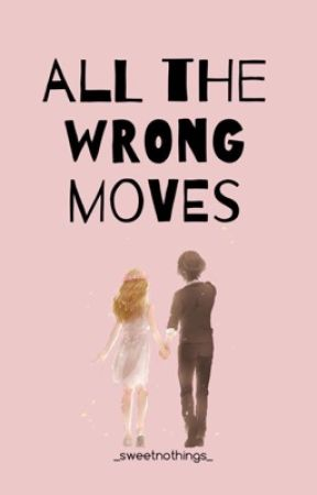 All The Wrong Moves by _sweetnothings_