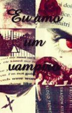 Eu Amo Um Vampiro♥♥ by AlexaLima104