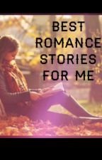 Best romance stories for me by lotsofmuchlove