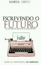 Escrevendo Um Futuro [Em Revisão]  by LuaCheia_