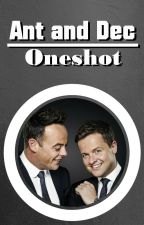 Ant and Dec - Oneshots by Nurenja