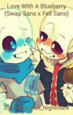 Love With A Blueberry (Swap Sans X Fell Sans) by Dream_And_Nightmare