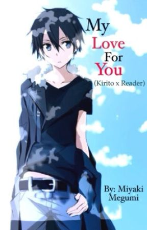 [ONGOING & UNDER EDITING] My love for you (Kirito x Reader) by Miya_Megumi