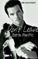 Don't Leave | Ezria Fanfic by loveeeezriaS2