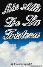 Más Allá De La Tristeza [#IvyAwards2017] [#SnowA2017] by JohanaRodriguez835