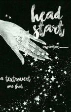Head Start [Textrovert One Shot] by inspiratrix_