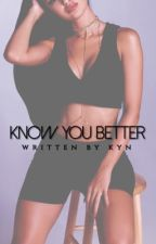 Know You Better by boujeekyn
