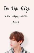 On the Edge: Book 2 (ON HOLD) by JennyBennyx1