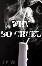 Why So Cruel by btw_cute
