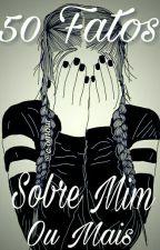 50 Fatos Sobre Mim...Ou Mais... by AdrianeHoran