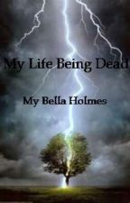 My Life Being Dead by bellaholmes58