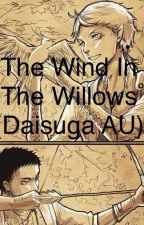 The Wind In The Willows (Daisuga AU) by Sungtaehan