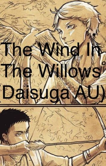 The Wind In The Willows (Daisuga AU)