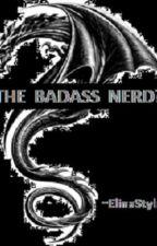 The Badass Nerd? (ON HOLD) by writergirl606