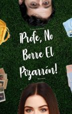 ¡Profe, No Borre El Pizarrón! © by HoneymoonDream