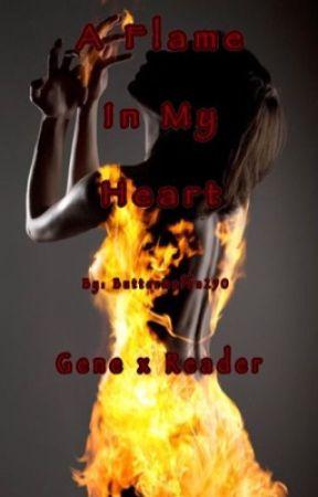 A Flame In My Heart (MCD Gene x Reader) by Buttermuffin290