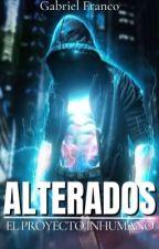 ALTERADOS: El Proyecto Inhumano by GabrielO5