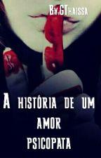A história de um amor pscicopata by GThaissa