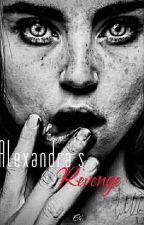 Alexandra's Revenge.(ON HOLD) by 05_Murkywriters_