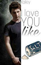 Ľúbim ťa ako soľ ! by TheKailey