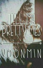 Tell me pretty lies ; [YoonMin] by infireschic