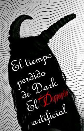 El tiempo perdido de Dark: El Demonio artificial by agusnit