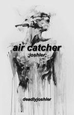 air catcher ; joshler by deadlyjoshler