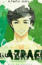 Captivated by a Montefalco (Series #1 Azrael Ian Navarro Montefalco III Fanfic) by miss_prinsesita