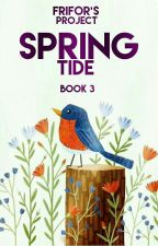FRIFOR's Project - Spring Tide [Book 3] by FRIFORReborn