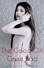 The Good Girl Gone Bad (Completed) by empredite