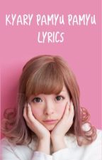 Kyary Pamyu Pamyu Lyrics by queenkyary