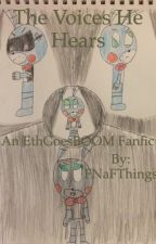 The Voices He Hears: An EthgoesBOOM Fanfiction by FNaFThings