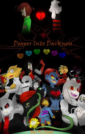 Deeper Into Darkness - an Underfell Fan-Fiction - Yay! Tagged! - Wattpad