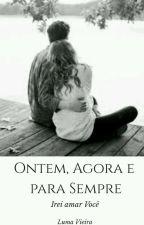 Ontem, Agora E Para Sempre  by LumaVieira8
