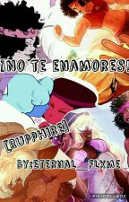 ¡No te Enamores! [Rupphire] by -To0Oopaz-
