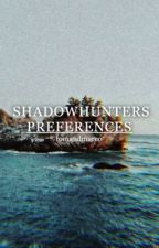 shadowhunters preferences by tomandmarco
