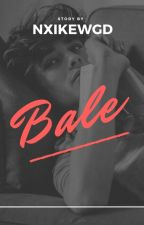 bale by nxikewgd